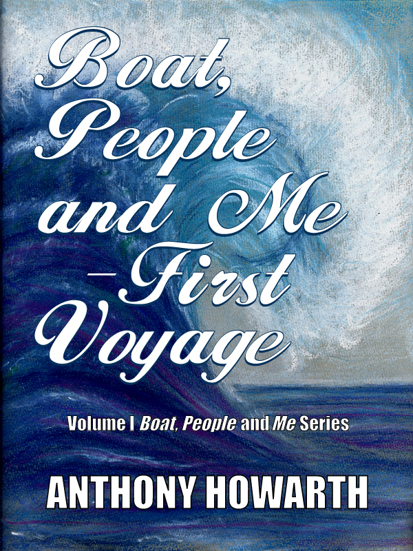 Book cover of Boat, People and Me - First Voyage by ANTHONY HOWARTH, vol 1 in series